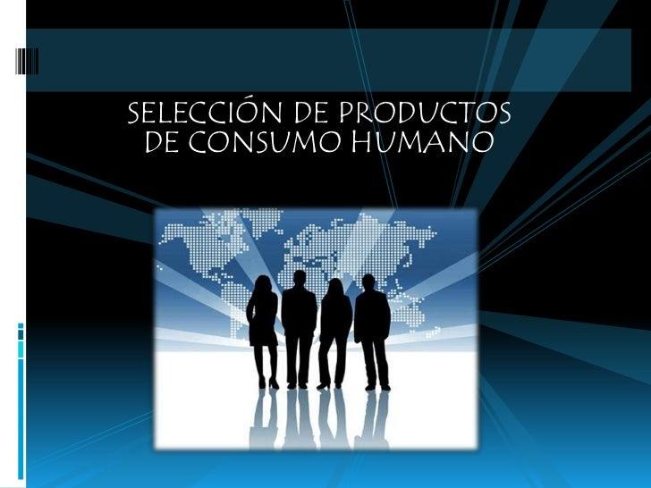 SELECCIÓN DE PRODUCTOS DE CONSUMO HUMANO
