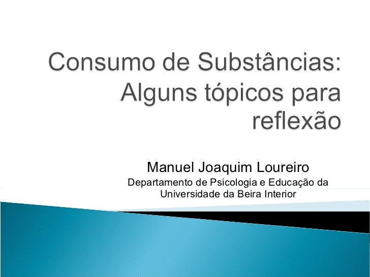 <ul><ul><li>Manuel Joaquim Loureiro </li></ul></ul><ul><ul><li>Departamento de Psicologia e Educação da Universidade da Be...