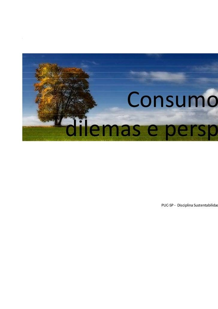 Consumo verde:dilemas e perspectivas         PUC-SP - Disciplina Sustentabilidade, 10º semestre - Palestrante Rafael Art