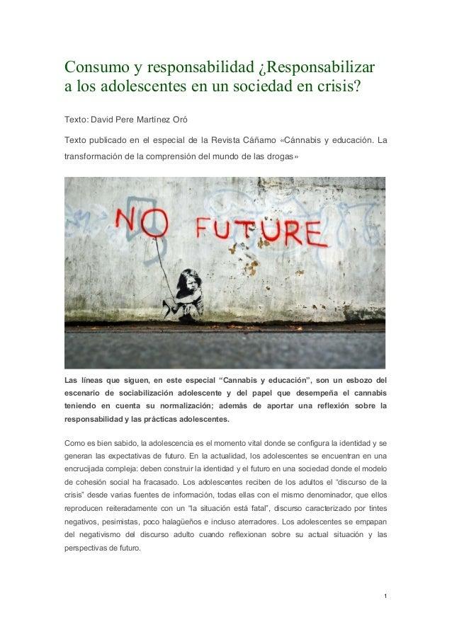 1 Consumo y responsabilidad ¿Responsabilizar a los adolescentes en un sociedad en crisis? Texto: David Pere Martínez Oró T...