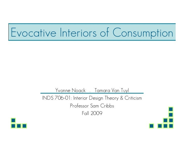 Evocative Interiors of Consumption           Yvonne Noack . Tamara Van Tuyl      INDS 706-01: Interior Design Theory & Cri...