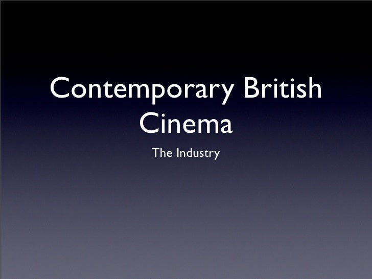 Contemporary British      Cinema        The Industry
