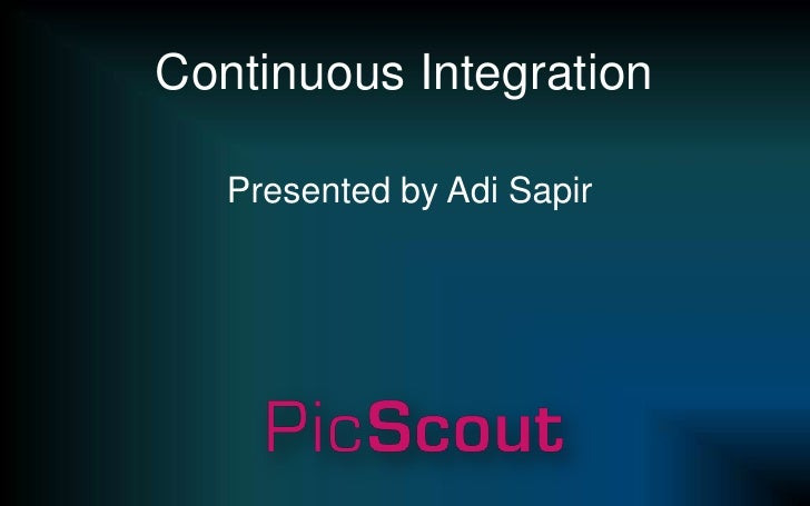 Continuous Integration<br />Presented by Adi Sapir<br />