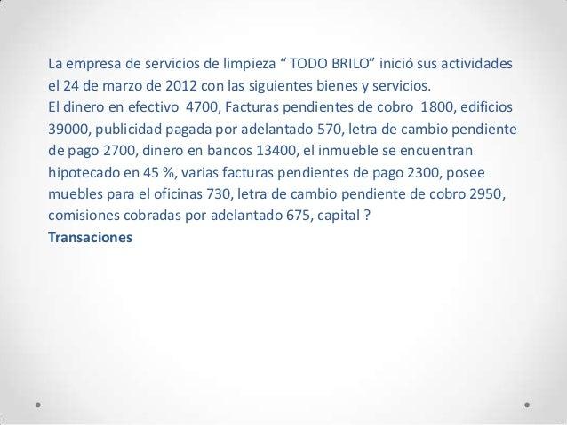 """La empresa de servicios de limpieza """" TODO BRILO"""" inició sus actividadesel 24 de marzo de 2012 con las siguientes bienes y..."""