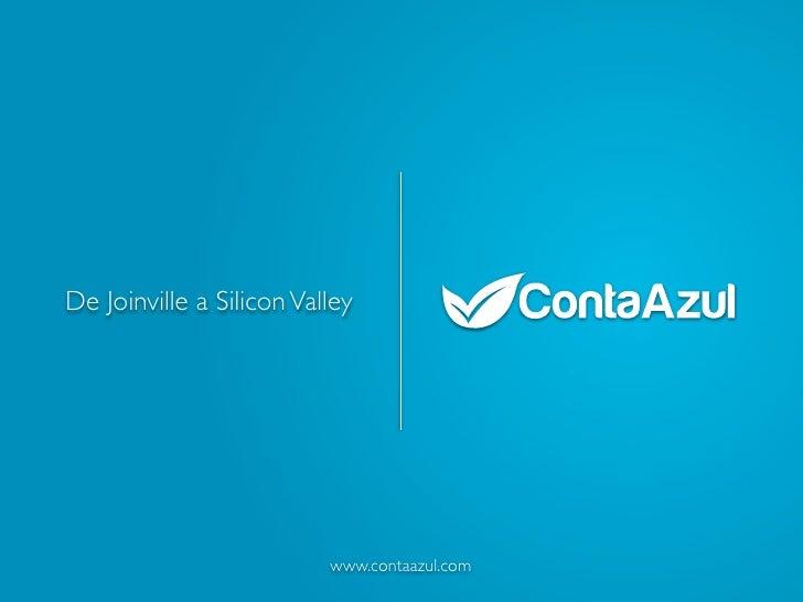De Joinville a Silicon Valley                          www.contaazul.com