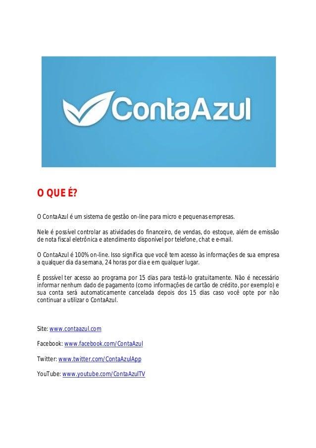 O QUE É? O ContaAzul é um sistema de gestão on-line para micro e pequenas empresas. Nele é possível controlar as atividade...