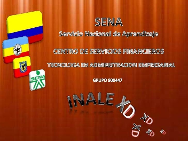SENA<br />Servicio Nacional de Aprendizaje<br />CENTRO DE SERVICIOS FINANCIEROS<br />TECNOLOGA EN ADMINISTRACION EMPRESARI...