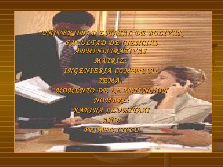 UNIVERSIDAD ESTATAL DE BOLIVAR FACULTAD DE CIENCIAS ADMINISTRATIVAS  MATRIZ:  INGENIERIA COMERCIAL TEMA:  MOMENTO DE LA RE...