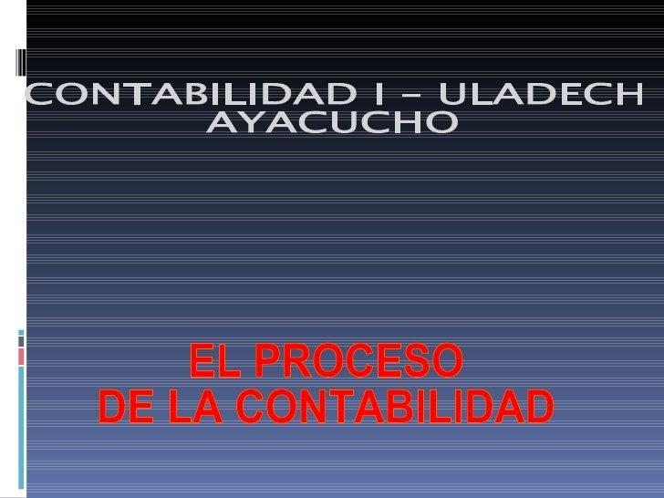 CONTABILIDAD I – ULADECH AYACUCHO EL PROCESO DE LA CONTABILIDAD