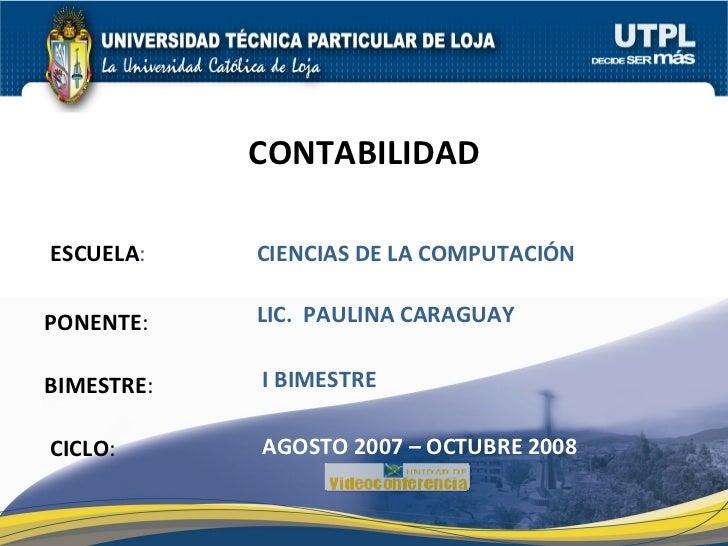 ESCUELA : PONENTE : BIMESTRE : CONTABILIDAD CICLO : CIENCIAS DE LA COMPUTACIÓN I BIMESTRE LIC.  PAULINA CARAGUAY AGOSTO 20...