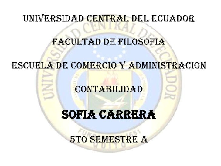 UNIVERSIDAD CENTRAL DEL ECUADOR       FACULTAD DE FILOSOFIAESCUELA DE COMERCIO Y ADMINISTRACION           Contabilidad    ...