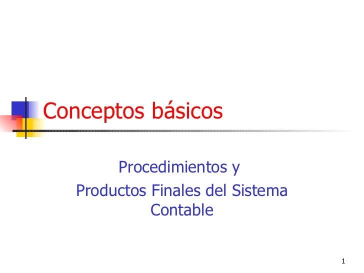Conceptos básicos Procedimientos y  Productos Finales del Sistema Contable
