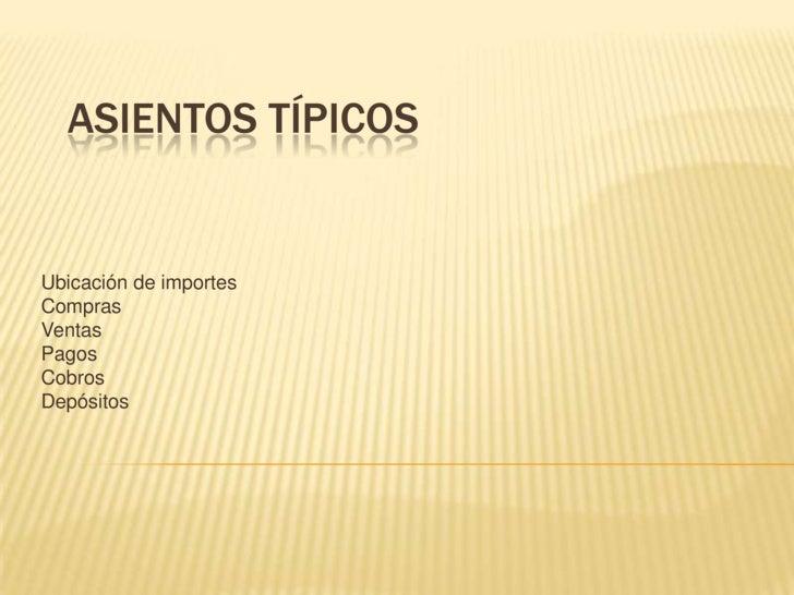 Asientos Típicos<br />Ubicación de importes<br />Compras<br />Ventas<br />Pagos<br />Cobros<br />Depósitos<br />