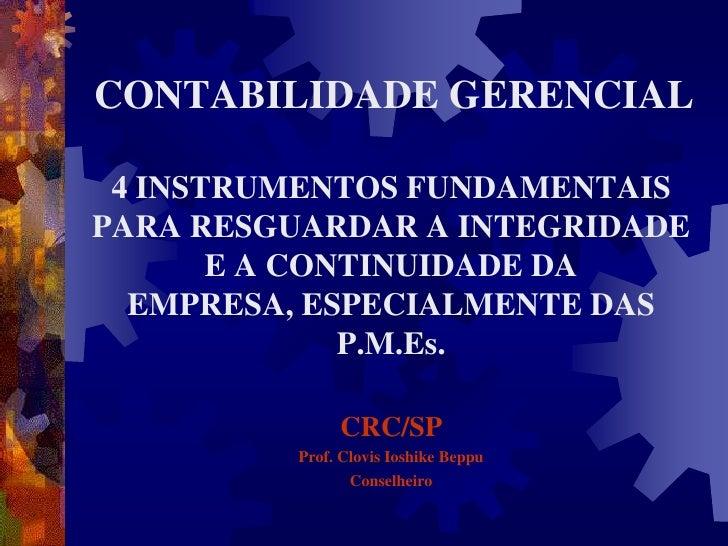 CONTABILIDADE GERENCIAL<br />4 INSTRUMENTOS FUNDAMENTAIS PARA RESGUARDAR A INTEGRIDADE  E A CONTINUIDADE DA EMPRESA, ESPEC...