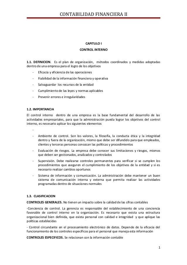 CONTABILIDAD FINANCIERA II  CAPITULO I CONTROL INTERNO 1.1. DEFINICION. Es el plan de organización, métodos coordinados y ...