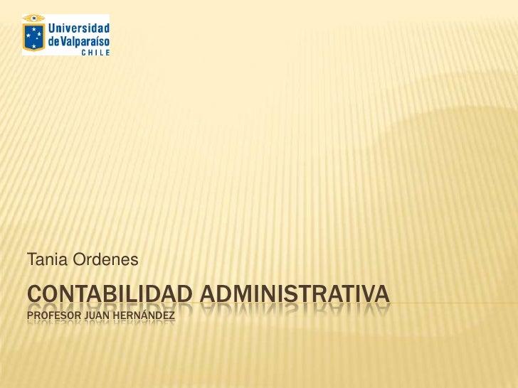 Tania OrdenesCONTABILIDAD ADMINISTRATIVAPROFESOR JUAN HERNÁNDEZ