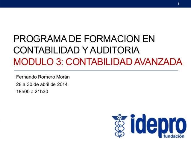 Fernando Romero M. fernando.romero@idepro.edu.ec PROGRAMA DE FORMACION EN CONTABILIDAD YAUDITORIA MODULO 3: CONTABILIDAD A...