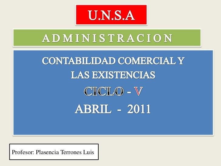 U.N.S.A<br />A D M I N I S T R A C I O N<br />CONTABILIDAD COMERCIAL Y <br />LAS EXISTENCIAS <br />CICLO - V <br />ABRIL  ...