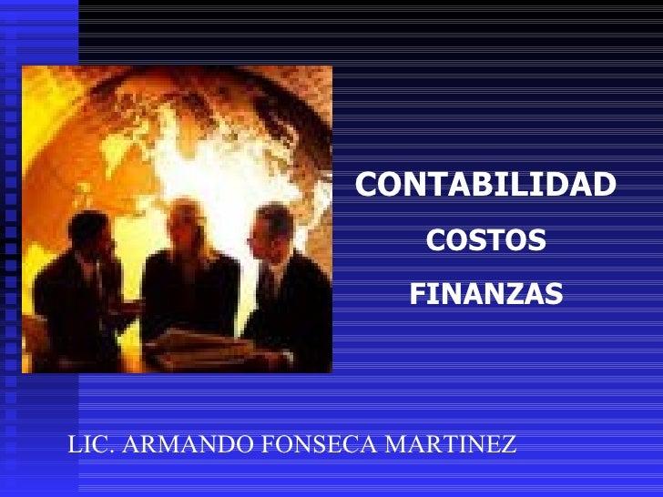 CONTABILIDAD COSTOS FINANZAS LIC. ARMANDO FONSECA MARTINEZ