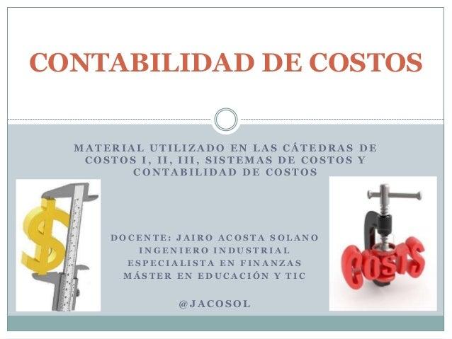CONTABILIDAD DE COSTOS MATERIAL UTILIZADO EN LAS CÁTEDRAS DE COSTOS I, II, III, SISTEMAS DE COSTOS Y CONTABILIDAD DE COSTO...