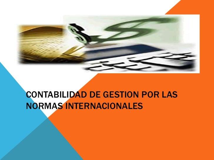 CONTABILIDAD DE GESTION POR LASNORMAS INTERNACIONALES