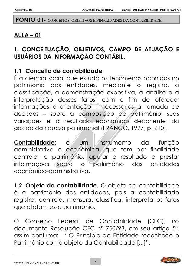 AGENTE  PF CONTABILIDADE GERAL PROFS. WILLIAN V. XAVIER / ONEI F. SAVIOLI WWW.NEONONLINE.COM.BR 1 PONTO 01- CONCEITOS, OB...