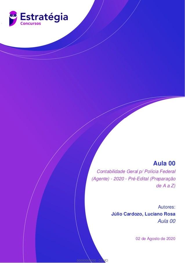 Aula 00 Contabilidade Geral p/ Polícia Federal (Agente) - 2020 - Pré-Edital (Preparação de A a Z) Autores: Júlio Cardozo, ...