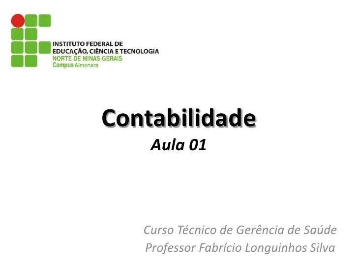 ContabilidadeAula 01<br />Curso Técnico de Gerência de Saúde<br />Professor Fabrício Longuinhos Silva<br />