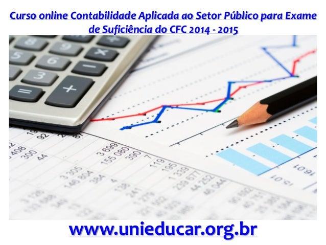 Curso online Contabilidade Aplicada ao Setor Público para Exame de Suficiência do CFC 2014 - 2015  www.unieducar.org.br