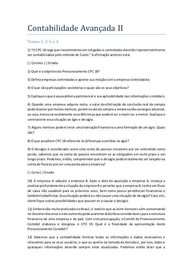 """Contabilidade Avançada II Temas 1, 2 3 e 4 1) """"O CPC 18 rege que investimentosem coligadas e controladas deverão impreteri..."""