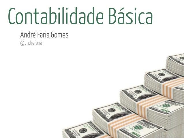 Contabilidade Básica André Faria Gomes @andrefaria