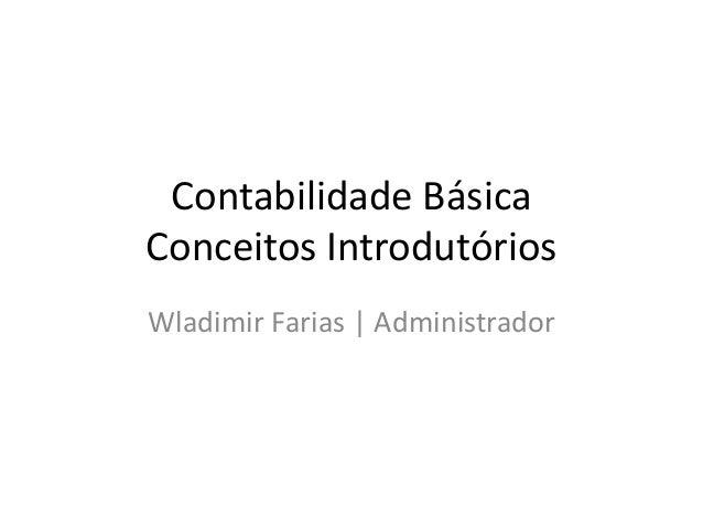 Contabilidade Básica Conceitos Introdutórios Wladimir Farias | Administrador