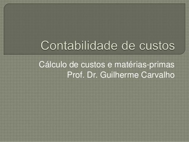 Cálculo de custos e matérias-primas Prof. Dr. Guilherme Carvalho