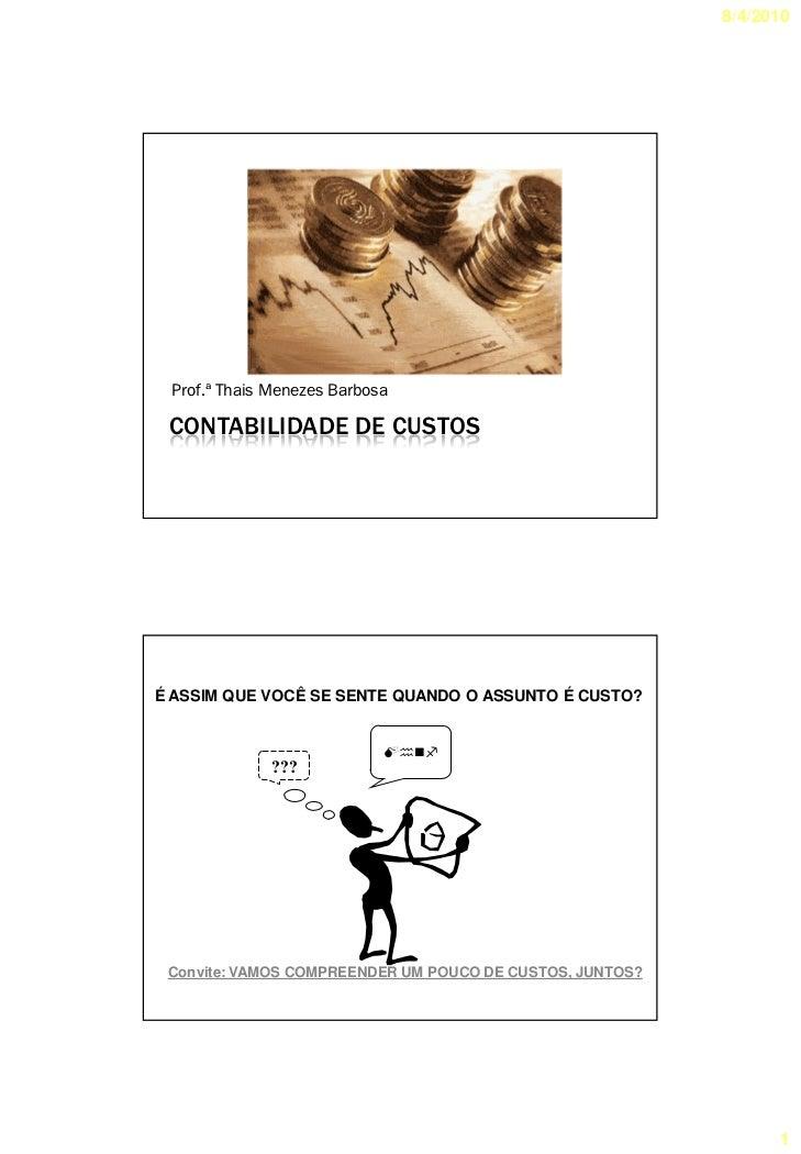8/4/2010      Prof.ª Thais Menezes Barbosa   CONTABILIDADE DE CUSTOS     É ASSIM QUE VOCÊ SE SENTE QUANDO O ASSUNTO É CUST...