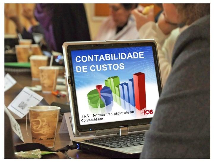 ECONTABILIDADDE CUSTOS                             nais de             as Internacio IFRS – Norm Contabilidade            ...