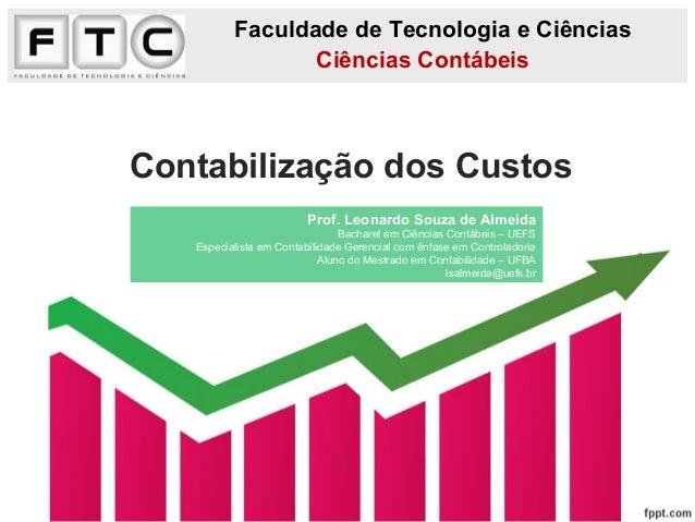 Contabilização dos Custos Faculdade de Tecnologia e Ciências Ciências Contábeis Prof. Leonardo Souza de Almeida Bacharel e...