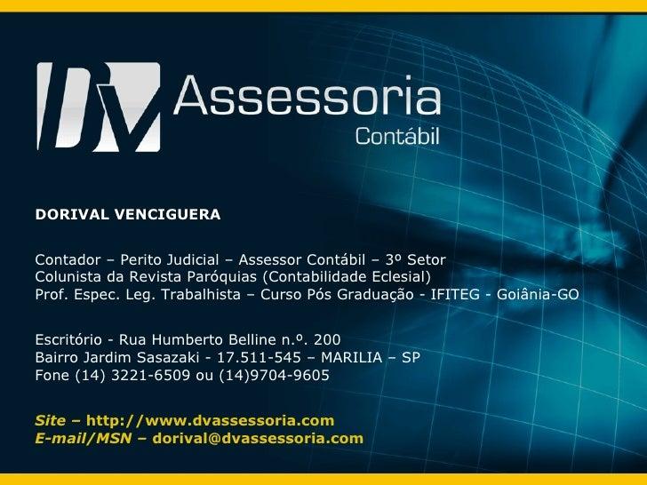 DORIVAL VENCIGUERA Contador – Perito Judicial – Assessor Contábil – 3º Setor Colunista da Revista Paróquias (Contabilidade...