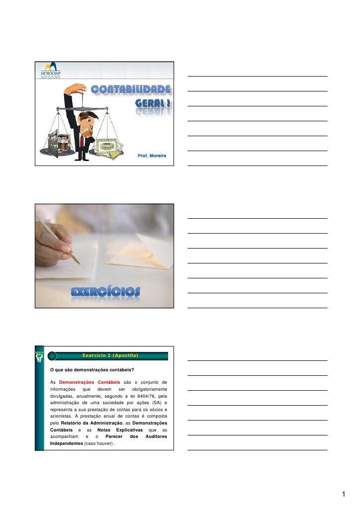 Exercício 1 (Apostila)   O que são demonstrações contábeis?  As Demonstrações Contábeis são o conjunto de informações    q...