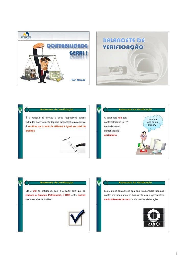 Balancete de Verificação                                     Balancete de Verificação   É a relação de contas e seus respe...