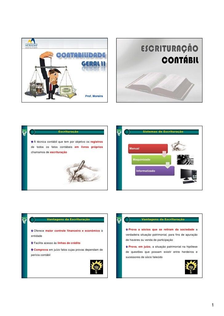 Escrituração                                     Sistemas de Escrituração     À técnica contábil que tem por objetivo os r...