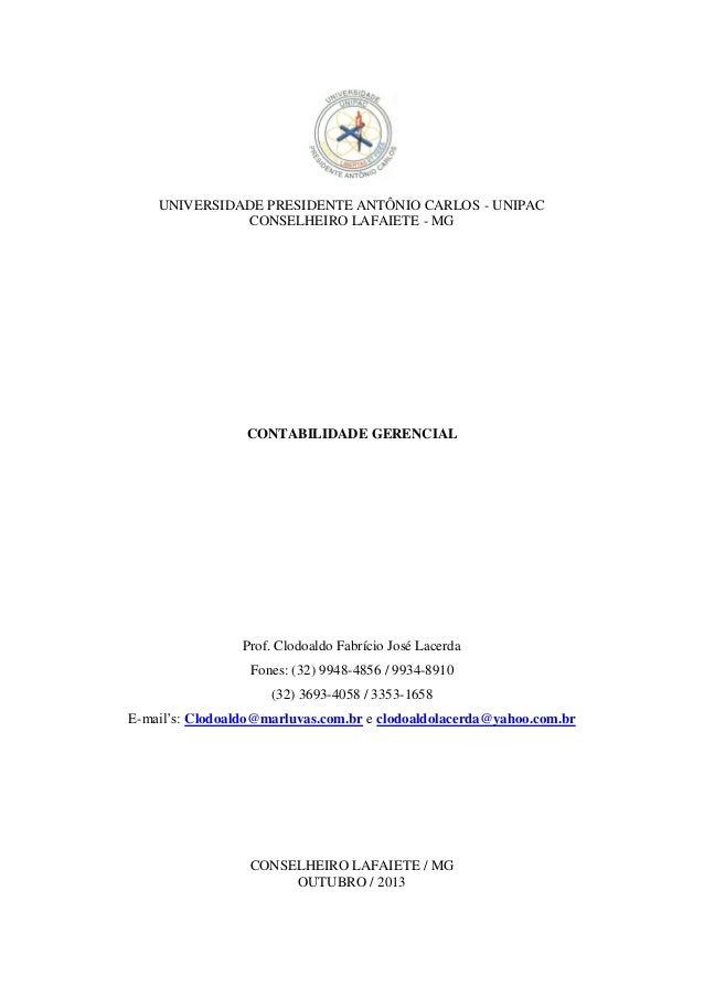 UNIVERSIDADE PRESIDENTE ANTÔNIO CARLOS - UNIPAC CONSELHEIRO LAFAIETE - MG  CONTABILIDADE GERENCIAL  Prof. Clodoaldo Fabríc...