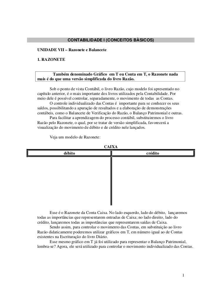 CONTABILIDADE I (CONCEITOS BÀSICOS)  UNIDADE VII – Razonete e Balancete  1. RAZONETE            Também denominado Gráfico ...
