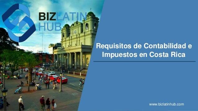 Requisitos de Contabilidad e Impuestos en Costa Rica www.bizlatinhub.com