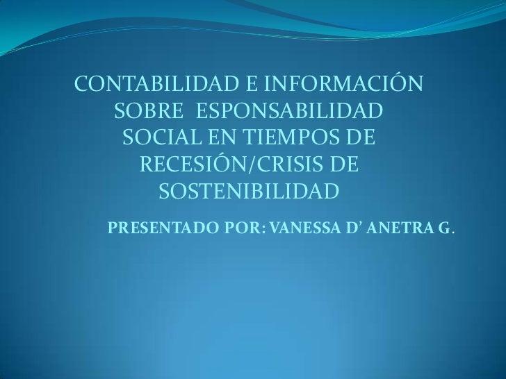 CONTABILIDAD E INFORMACIÓN  SOBRE ESPONSABILIDAD   SOCIAL EN TIEMPOS DE    RECESIÓN/CRISIS DE      SOSTENIBILIDAD  PRESENT...