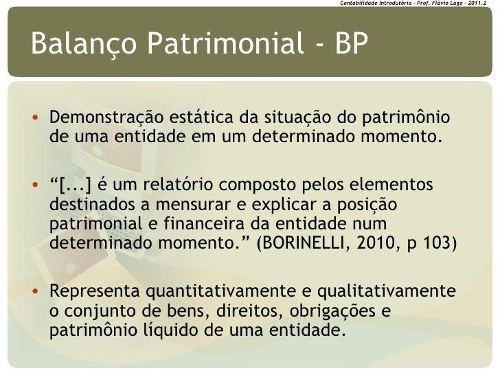 Balanço Patrimonial - BP <ul><li>Demonstração estática da situação do patrimônio de uma entidade em um determinado momento...