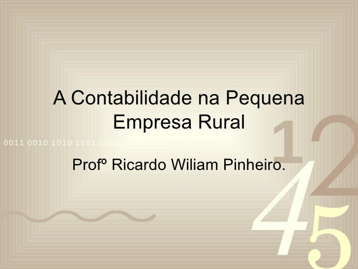 A Contabilidade na Pequena Empresa Rural Profº Ricardo Wiliam Pinheiro.