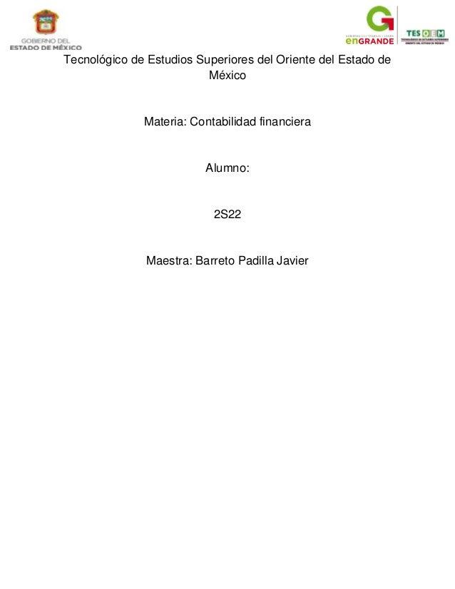 Tecnológico de Estudios Superiores del Oriente del Estado deMéxicoMateria: Contabilidad financieraAlumno:2S22Maestra: Barr...