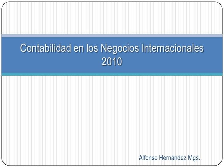 Alfonso Hernández Mgs.<br />Contabilidad en los Negocios Internacionales2010<br />