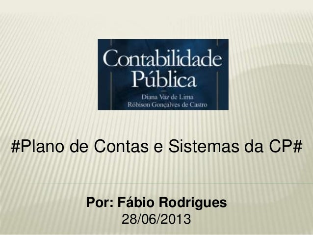 #Plano de Contas e Sistemas da CP# Por: Fábio Rodrigues 28/06/2013