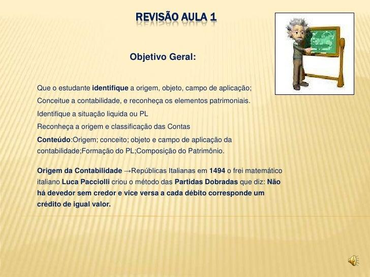 REVISÃO AULA 1                              Objetivo Geral:Que o estudante identifique a origem, objeto, campo de aplicaçã...